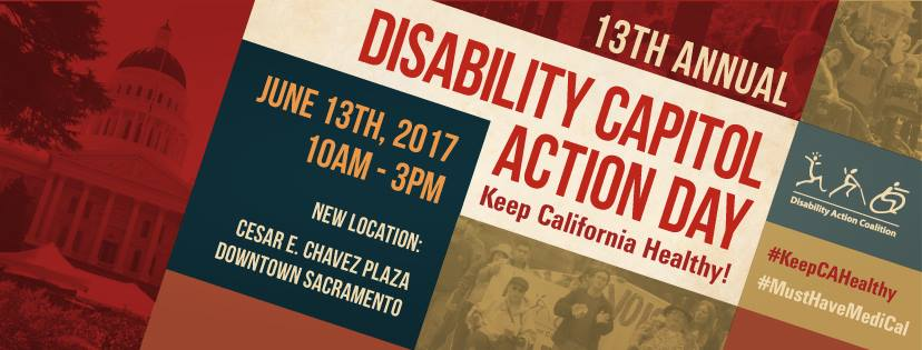 13th Annual Disability Capitol Action Day: Keep California Healthy! June 13th, 2017 from 10am through 3pm. New location: Cesar E. Chavez Plaza, Downtown Sacramento. Organized by the Disability Action Coalition. #KeepCAHealthy #MustHaveMediCal