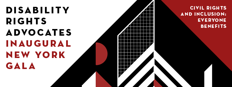Banner art for DRA's inaugural New York gala. The abstract art evokes the architectural forms of a city skyline. Text: Disability Rights Advocates Inaugural New York Gala. Civil Rights and Inclusion: Everyone Benefits.