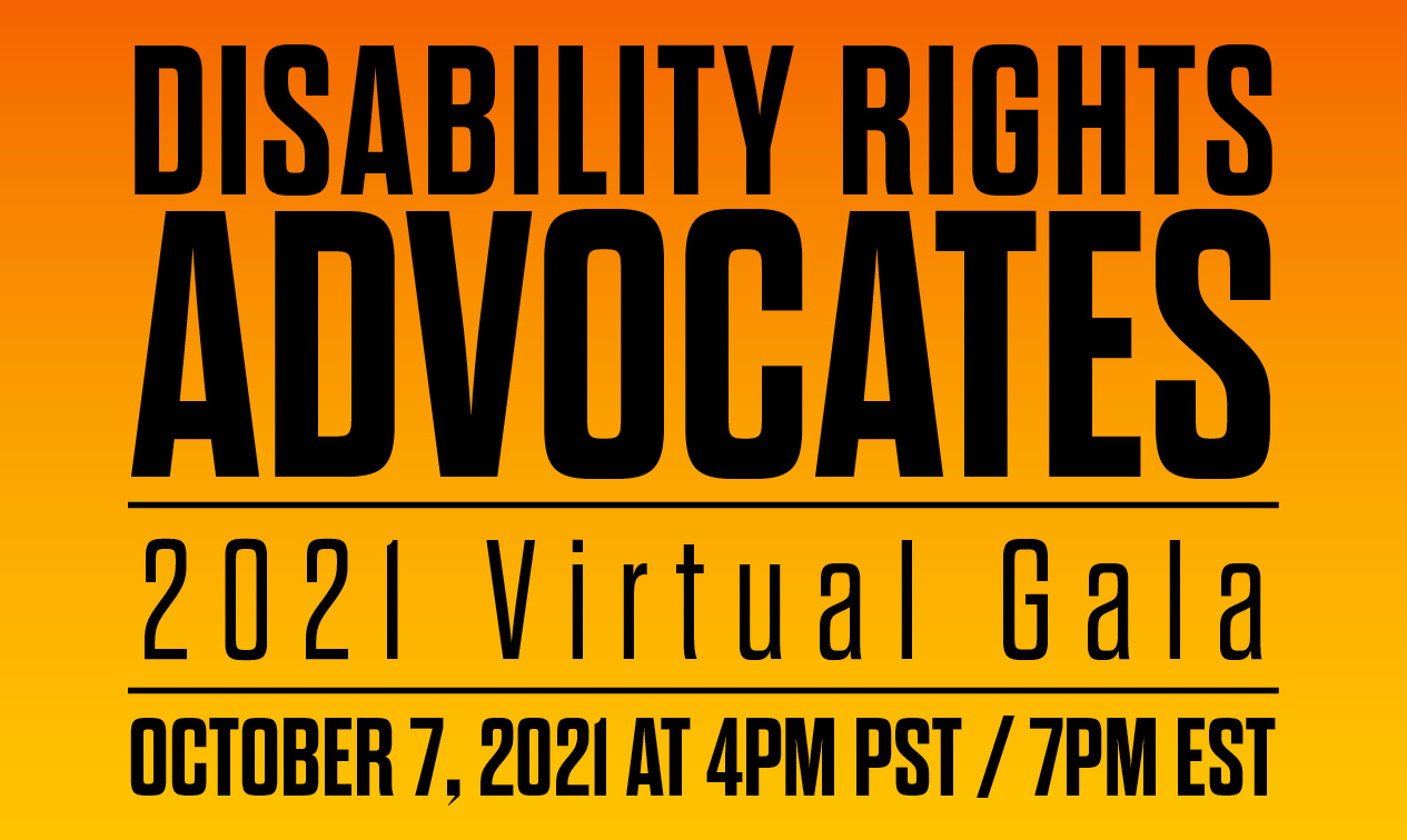 """""""Disability Rights Advocates, 2021 Virtual Gala, October 7, 2021 at 4pm PST / 7pm EST"""""""