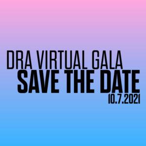 """DRA Virtual Gala: Save the Date: 10.7.2021"""