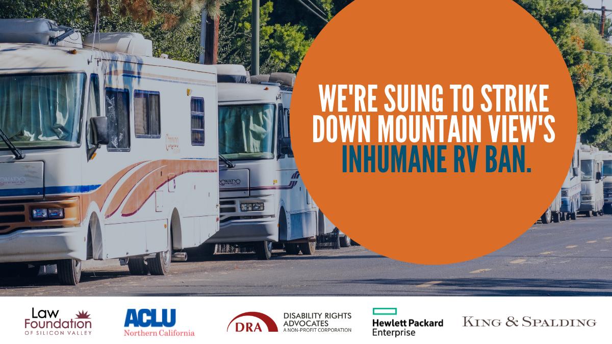 "Parked RVs on a street + ""We're Suing to Strike Down Mountain View's Inhumane RV Ban"" + Logos for LFSV, ACLU, DRA, HP Enterprise, King & Spalding"