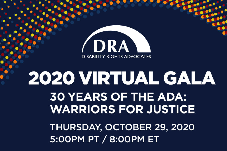 DRA, 2020 Virtual Gala, 30 Years of the ADA: Warriors for Justice, Thursday October 29, 2020, 5:00PM PT / 8:00PM ET. White text on blue background.